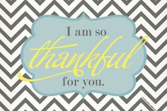 """""""I am so thankful for you"""" printable"""