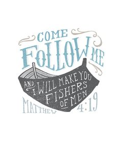 Follow me, and I will make you fishers of men. Matthew 4:19