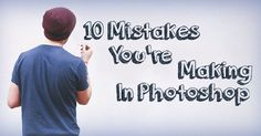 10 Critical Photoshop Mistakes You Must Stop Making