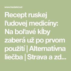 Recept ruskej ľudovej medicíny: Na boľavé kĺby zaberá už po prvom použití | Alternatívna liečba | Strava a zdravie | Choroby | Prírodná medicína