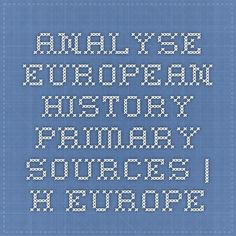 Analyse European History Primary sources – h-europe Primary Sources, European History, Book Quotes
