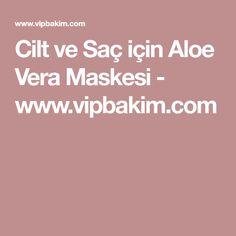 Cilt ve Saç için Aloe Vera Maskesi - www.vipbakim.com