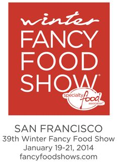 Can't wait to go to the Winter Fancy Food Show this weekend in San Francisco! #WFFS14