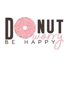 Donut Worry be Happy Monday Inspirational Quotes, Monday Motivation Quotes, Monday Quotes, Motivational Monday, Donut Quotes, Silly Quotes, Happy Quotes, Donuts, All Disney Princesses