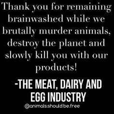 These industries are counting on you to stay dumbed down & think you need their products! Go vegan. Vegan Facts, Vegan Memes, Vegan Quotes, Vegan Humor, Reasons To Be Vegan, Animal Agriculture, Why Vegan, Stop Animal Cruelty, Vegan Animals
