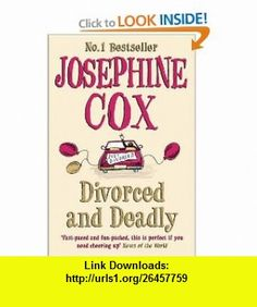 Divorced and Deadly Josephine Cox , ISBN-10: 000730143X  ,  , ASIN: B005Q6DYEW , tutorials , pdf , ebook , torrent , downloads , rapidshare , filesonic , hotfile , megaupload , fileserve