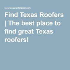 Find Texas Roofers | The best place to find great Texas roofers!