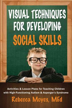 Visual Techniques for Developing Social Skills: Activities and Lesson Plans for Teaching Children with High-Funct...