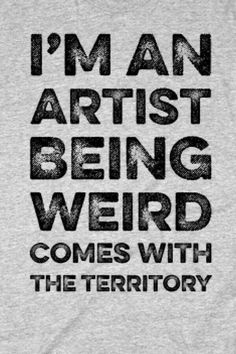 Artist Quote Gallery im an artist being weird comes with the territory t shirt Artist Quote. Here is Artist Quote Gallery for you. Artist Quote im an artist being weird comes with the territory t shirt. Artist Quote learn the rul. True Quotes, Great Quotes, Quotes To Live By, Motivational Quotes, Funny Quotes, Inspirational Quotes, Crazy Quotes, Artist Quotes Funny, Artist Problems
