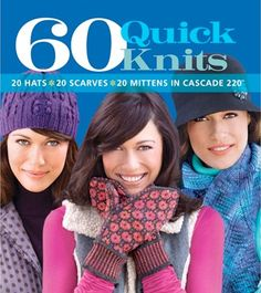 60 Quick Knits: 20 Hats*20 Scarves*20 Mittens in Cascade 220 by the Editors of Sixth Books