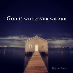 God is wherever we are   https://www.facebook.com/UpperRoomDailyDevotionalGuide/photos/10153014649063151
