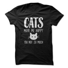 Cats Make Me Happy You Not So Much T-Shirts, Hoodies. GET IT ==► https://www.sunfrog.com/Pets/Cats-Make-Me-Happy-You-Not-So-Much-79161896-Guys.html?id=41382