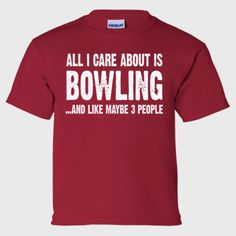 All i Care About Bowling And Like Maybe Three People tshirt - Girls Ultra Cotton™ T-Shirt