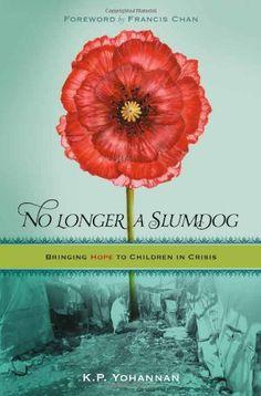 No Longer a Slumdog: Bringing Hope to Children in Crisis by K. P. Yohannan http://www.amazon.com/dp/1595890653/ref=cm_sw_r_pi_dp_9NQYub0MTH33K