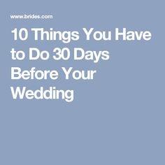 10 Things You Have to Do 30 Days Before Your Wedding