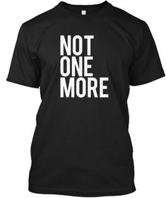 Not One More End Gun Violence T Shirt Black T-Shirt Front