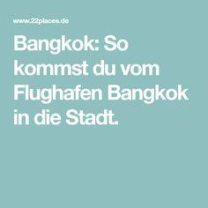 Bangkok: So kommst du vom Flughafen Bangkok in die Stadt.