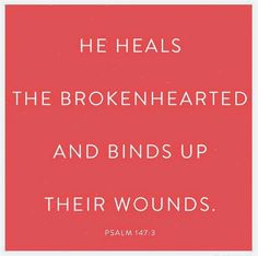 O Lord, You are the One Who Is Close, the One Who Heals & the One Who Bandages our wounds so lovingly, skillfully, compassionately, patiently & tenderly. Psalm 147:3