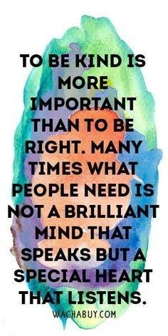 Use for classroom— To Be Kind Is More Important Than To Be Right. Many Times What People Need Is Not A Brilliant Mind That Speaks But A Special Heart That Listens. Meaningful Buddha Quotes About Life Quotable Quotes, Wisdom Quotes, Words Quotes, Wise Words, Quotes To Live By, Me Quotes, Motivational Quotes, Inspirational Quotes, Sayings