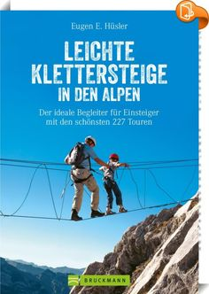 Leichte Klettersteige in den Alpen : Eugen E. Hüsler Easy climbing trails in the Alps: more than 230 via ferratas in Bavaria, Tyrol, Vorarlberg, South Tyrol, Trentino and Switzerland with detailed map Yoga Meme, Map Sketch, Sketches, South Tyrol, Hiking Tips, Alps, Climbing, Trail, About Me Blog