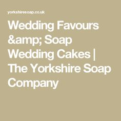Wedding Favours & Soap Wedding Cakes | The Yorkshire Soap Company