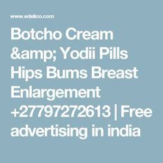 Botcho Cream & Yodii Pills Hips Bums Breast Enlargement +27797272613 | Free advertising in india