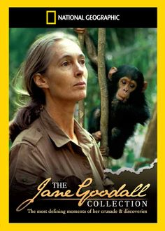 Jane Goodall - For her amazing work with the chimpanzees at Gombe