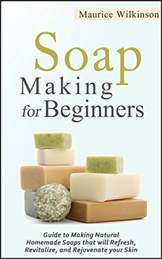 Free 12/22 Soap Making for Beginners: Guide to Making Natural Homemade Soaps that will Refresh, Revitalize, and Rejuvenate your Skin - Kindle edition by Maurice Wilkinson. Crafts, Hobbies & Home Kindle eBooks @ Amazon.com.