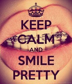 Keep calm and smile pretty with braces      im getting my braces off in a month cant wait to see those perly whites
