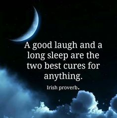 good laugh + long sleep