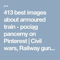 413 best images about armoured train - pociąg pancerny on Pinterest | Civil wars, Railway gun and Rail car