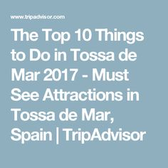 The Top 10 Things to Do in Tossa de Mar 2017 - Must See Attractions in Tossa de Mar, Spain | TripAdvisor
