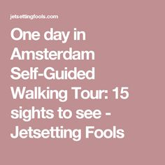One day in Amsterdam Self-Guided Walking Tour: 15 sights to see - Jetsetting Fools