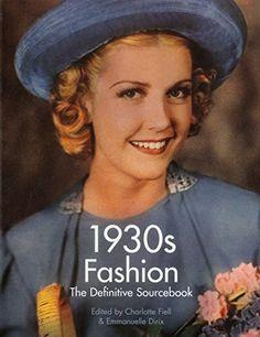 1930s Fashion: The Definitive Sourcebook: Amazon.de: Charlotte Fiell, Emmanuelle Dirix: Fremdsprachige Bücher