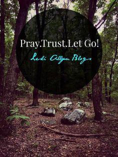 #NEWPOST   Pray.Trust.Let Go!  Today  on the  blog we talk about  praying and letting GO!   #FaithBuilder #ChristainBlog #Devotional #LesliAllynBlog #PrayTrustLetGo #FreelanceWriter #PleaseShare #repin