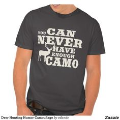 Deer Hunting Humor Camouflage Tees  http://www.zazzle.com/cdandc  #dad #fathersday #hunting #camo #deer #humor #huntinghumor #dadgift #grandpa