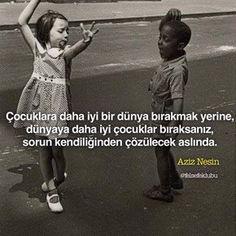 Çocuklara daha iyi bir dünya bırakmak yerine, dünyaya daha iyi çocuklar bıraksanız, sorun kendiliğinden çözülecek aslında. - Aziz Nesin #sözler #anlamlısözler #güzelsözler #manalısözler #özlüsözler #alıntı #alıntılar #alıntıdır #alıntısözler #şiir #edebiyat