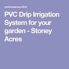 PVC Drip Irrigation System for your garden - Stoney Acres