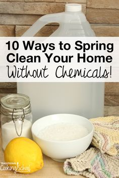 10 Ways To Spring Clean Your Home Without Chemicals | Did you know that some cleaners actually leave your house less clean than when you started and that they may also be detrimental to your health? Luckily, you can clean your home from top to bottom with homemade cleaners. You probably have most of the ingredients already! Here are 10 of the most common areas of your home and how to keep them naturally clean. | TraditionalCookingSchool.com