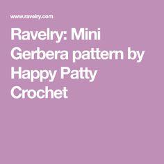 Ravelry: Mini Gerbera pattern by Happy Patty Crochet