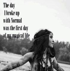 *The Day I Broke Up With Normal Was The First Day Of My Magical Life. - #Be #You #Beautiful