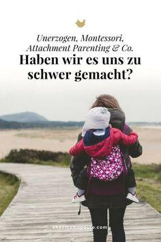 Gedanken übers Elternsein. Haben wie es uns zu schwer gemacht mit Montessori, Unerzogen, Attachment Parenting & Co.? Oder wäre es einfacher mit der Old-School-Erziehung? Gedanken über Erziehung von Kleinkindern & Erziehungstipps chezmamapoule.com