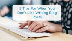 {Blog Post}  If you don't really like writing then this article is for you Blog Writing, Business Tips, Blogging