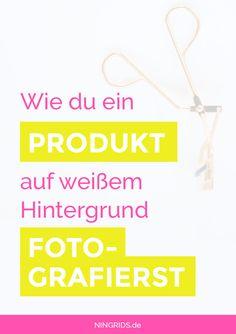Fotografie für Blogger: Wie du ein Produkt auf weißem Hintergrund fotografierst