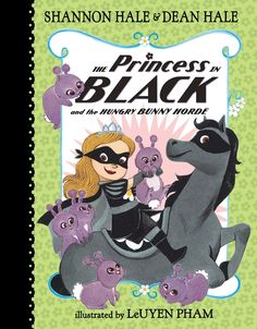 The Princess in Black and the Hungry Bunny Horde, by Shannon Hale & Dean Hale, illustrated by LeUyen Pham