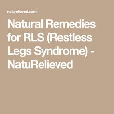 Natural Remedies for RLS (Restless Legs Syndrome) - NatuRelieved