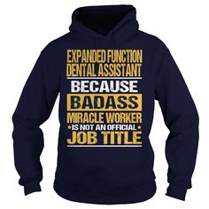 EXPANDED FUNCTION DENTAL ASSISTANT Because BADASS Miracle Worker Isn't An Official Job Title T-Shirts, Hoodies. BUY IT NOW ==► https://www.sunfrog.com/LifeStyle/EXPANDED-FUNCTION-DENTAL-ASSISTANT--BADASS-Navy-Blue-Hoodie.html?id=41382