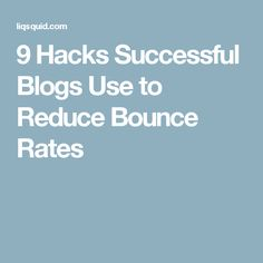 9 Hacks Successful Blogs Use to Reduce Bounce Rates