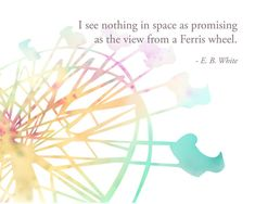 """E.B. White inspirational quote """"I see nothing in space as promising as the view from a ferris wheel."""" Instant digital download, PRINTABLE on Etsy, $5.50"""