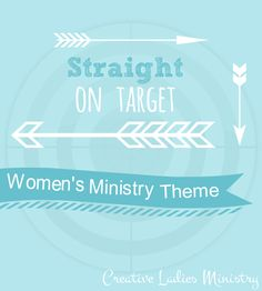 Straight On Target - Arrow Womens Ministry Theme:  Creative Ladies Ministry